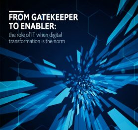 From Gatekeeper to Enabler: the role of IT when digital  transformation is the norm