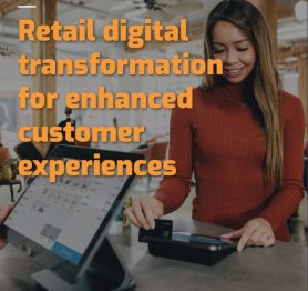 Retail digital transformation for enhanced customer experiences