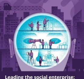 Leading the social enterprise – Reinvent with a human focus
