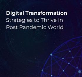 Digital Transformation – Strategies to Thrive in Post Pandemic World