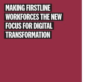 Making firstline workforces the new focus for digital transformation